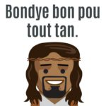 Bondye bon tout tan (haitian creole) God is always good