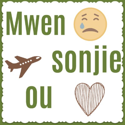 Mwen Sonjie Ou - Haitian Creole for I miss you