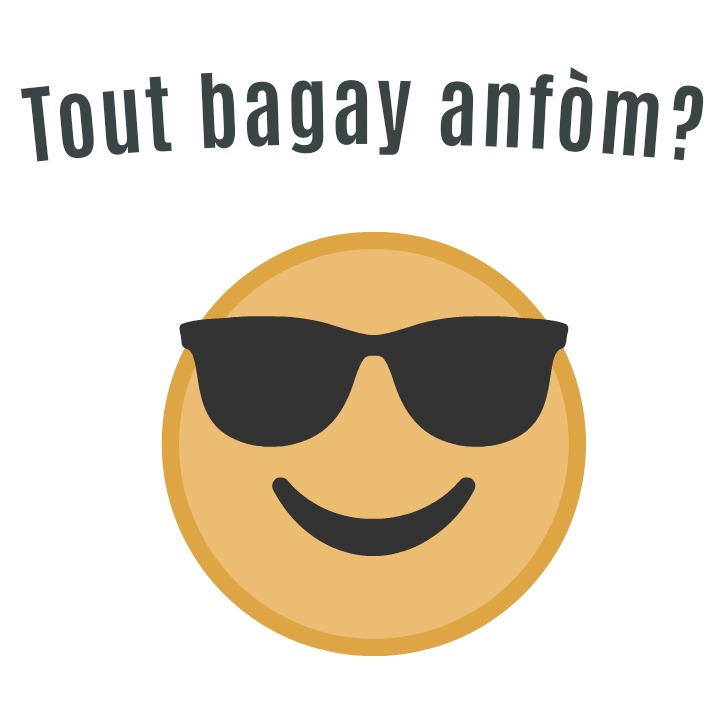 Tout bagay anfòm? - is everything good - Haitian creole