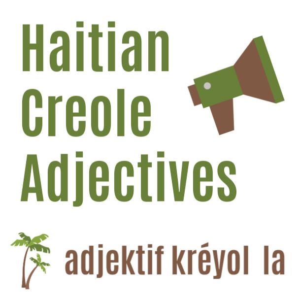 Adjectives in Haitian Creole  - adjektif kréyol  la